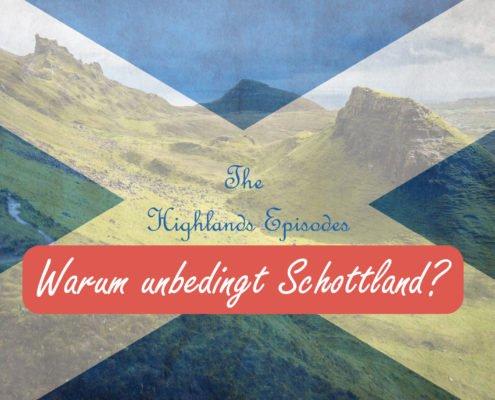 Highlands Episodes - Warum Schottland